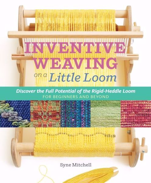 Inventive Weaving on a Little Loom af Syne Mitchell