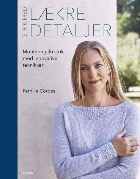 Strik med Lækre Detaljer af Pernille Cordes fra Forlaget turbine - Monteringsfri strik med innovative teknikker